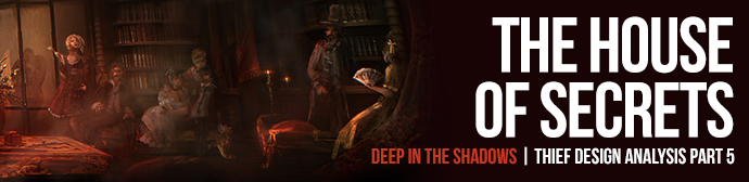 Deep in the Shadows: Thief Design Analysis Part 5 – The House of Secrets